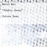 March Mixtape - Final Decay // Future Bass Mix
