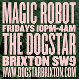 Magic Robot Brixton Summer Time un - Mixtape 10pm-4am Fridays www.dogstarbrixton.com