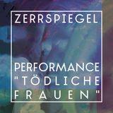 """zerrspiegel 6/2015: """"Tödliche Frauen"""", eine Performance mit FAKE mistress"""