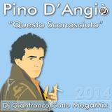 "PINO D'ANGIO' DEE JAY GIANFRANCO GATTO ""QUESTO SCONOSCIUTO"" MEGAMIX"
