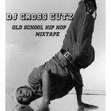 DJ CROSS CUTZ - TRUE / OLD SCHOOL HIP HOP MINI-MIX