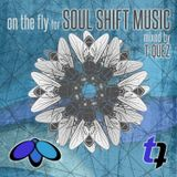 On The Fly For Soul Shift Music Mixed by T-Quez