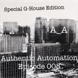 Authentic Automation Episode 008: G-House Edition