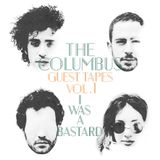 THE COLUMBUS GUEST TAPES VOL.1- I WAS A BASTARD