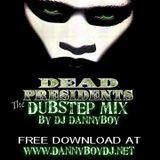 Dead Presidents Dubstep Mix!