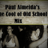 PAUL ALMEIDA'S THE COOL OF OLD SCHOOL MIX 1