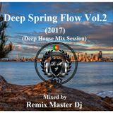 Deep Spring Flow Vol.2 (2017) (Deep House Mix Session) By Remix Master Dj