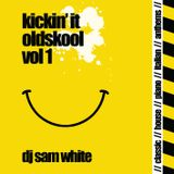Kickin it Oldskool - Vol 1 - DJ Sam White