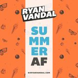 DJ Ryan Vandal - #SummerAF Mix