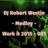 Work it 2015 - 001 (DJ Robert Westin medley)