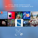 Joyful Union Cassette Blog  Top 10 Cassettes of November 2018