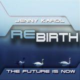 Jenny Karol - ReBirth.The Future is Now! #73