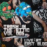 Trash in the Attic Volume 005 [Live at East Bloc 18.07.2014]