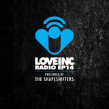 Love Inc Radio EP14 presented by The Shapeshifters