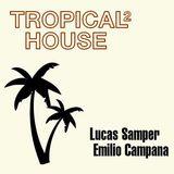 Tropical House 2 by Lucas Samper, Emilio Campana