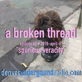 "a broken thread, ep40 ""spurious veracity"" plus after-show 2018-04-08"