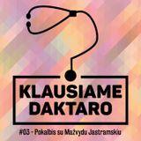 #03 – Pokalbis su Mažvydu Jastramskiu