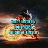 Tranc-E-motion vol 50 mixed by Domsky  Dedicated to my brother Thomas R.I.P.