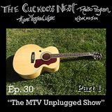 The Cuckoo's Nest Ep. 30 The MTV Unplugged Show Pt. 1