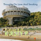 Thoughts On Love And Smoking Podcast #18 * Kirsty P.