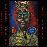 Libation Planet Africa with Ian Friday 7-28-17