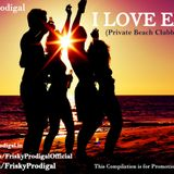 I LOVE EDM (Private Beach Clubbing Edition) (Episode 3) - Frisky Prodigal