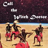Call the Witch Doctor