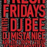 Fresh Fridays (4.6.12) w/ DJ Bee & DJ Mista Nice