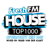 Fresh FM House Top 1000 2017 - The Afterparty Mix