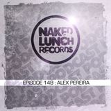 Naked Lunch PODCAST #148 - ALEX PEREIRA