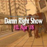 10 Apr '18 Damn Right Show