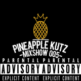 The Pineapple Kutz Mixshow 005