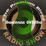 The Premium Blend Live Session featuring Seamus White - Full Session - 5 Exclusive Tracks - 19/06/18