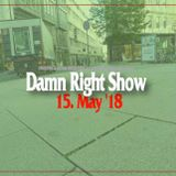 15 May '18 Damn Right Show