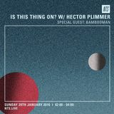 Is This Thing On? w/ Hector Plimmer - 29th January 2017