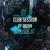 Club Session by Grcha (Mix No# 31)