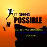 IT SEEMS IMPOSSIBLE. IT'S 'NOT' IMPOSSIBLE.( BACK TO THE SOURCE )