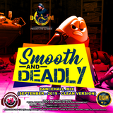 DJ DOTCOM_PRESENTS_SMOOTH & DEADLY_DANCEHALL_MIX (SEPTEMBER - 2019 - CLEAN VERSION)