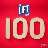 #TheLiftShow 100 - Wow 100 episodes & more to come