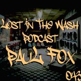 LOST IN THE WASH PODCAST 043 - PAUL FOX