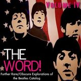 The Word! Volume IV: Further Rare/Obscure Explorations into the Beatles Catalog