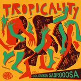 TROPICALITY Vol.2 - Colombia Sabrooosa