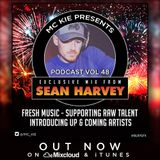 MC KIE Presents Podcast Volume 48: All tracks mixed by DJ SEAN HARVEY