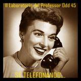 Il laboratorio del Professor Odd 45 - Se telefonando...