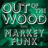 Markey Funk - Out of the Wood, Show 137