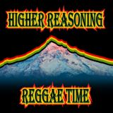 Higher Reasoning Reggae Time 8.13.17