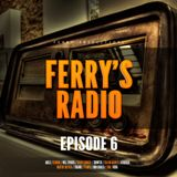 Ferry's Radio Episode 6