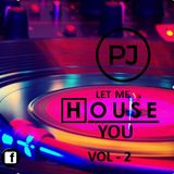 PJ LET ME HOUSE YOU VOLUME 2