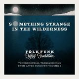Something strange in the wilderness : Troubadourial transmissions from after sundown 2