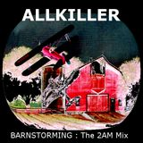 ALLKILLER - Barnstorming 2AM Mix (live at Fritzi's barn 06/17/2016)
